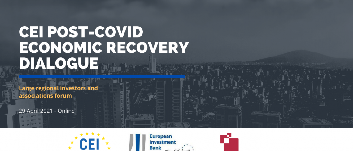CEI post-Covid Economic Recovery Dialogue Forum (29 April 2021)
